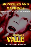 Cover for 'Monsters and Machines (Collected Short Stories of Douglas T. Vale Volume 2)'