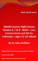 Cover for 'Middle (Junior High) School 'Grade 6, 7 & 8 - Math – Loci, Constructions and 3D Co-ordinates – Ages 11-14' eBook'