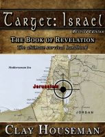 Cover for 'Target: Israel. The Book of Revelation; the ultimate survival handbook.'