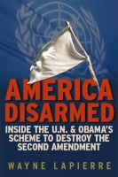 Cover for 'America Disarmed: Inside the U.N. and Obama's Scheme to Destroy the Second Amendment'