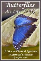 Cover for 'Butterflies Are Free To Fly: A New and Radical Approach to Spiritual Evolution'