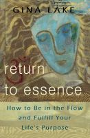 Cover for 'Return to Essence: How to Be in the Flow and Fulfill Your Life's Purpose'