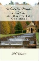Cover for 'What He Would Not Do:  Mr. Darcy's Tale Continues'