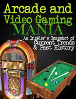 Cover for 'Arcade and Video Gaming Mania'