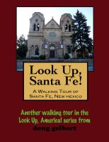 Cover for 'Look Up, Santa Fe! A Walking Tour of Santa Fe, New Mexico'