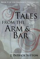 Cover for 'Tales From The Arm & Bar: Book II of the Irredente Chronicles'