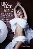 Cover for 'Ties that Bind: No. 3 in the 'Tempted by her Student' series'