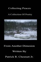 Cover for 'Collecting Peaces A Collection Of Poetry From Another Dimension'