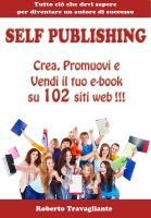Cover for 'Self Publishing - Crea, Promuovi e Vendi il tuo ebook su 102 siti web!'