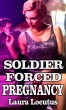 Soldier Forced Pregnancy (Forbidden Pregnancy, Teen Taboo Erotica) by Laura Locutus