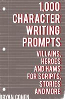 Cover for '1,000 Character Writing Prompts: Villains, Heroes and Hams for Scripts, Stories and More'