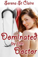 Cover for 'Dominated by the Doctor (A Doctor Patient BDSM Erotica Story)'