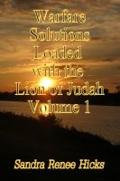 Cover for 'Warfare Solutions Loaded with the Lion of Judah - Volume 1'