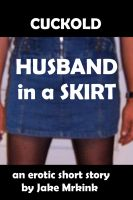 Cover for 'Cuckold Husband in a Skirt'