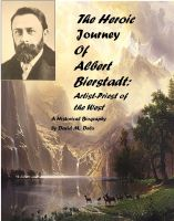 Cover for 'The Heroic Journey of Albert Bierstadt: Artist-Priest of the West'