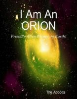 Cover for 'I am an Orion! - Friendly Alien Beings on Earth!'