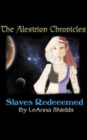 Cover for 'The Alestrion Chronicles: Slaves Redeemed'