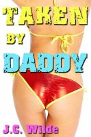 Cover for 'Taken By Daddy - Her First Time: Daddy Sex Story'