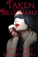 Cover for 'Taken by the Billionaire:The Billionaire's Pet #2 (BDSM Kidnapping Erotica)'