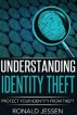 Understanding Identity Theft - Protect Your Identity From Theft by Ronald Jessen