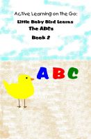 Cover for 'Active Learning on the Go: Little Baby Bird Learns the ABC's Book 2'