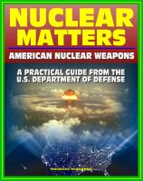 Cover for 'Nuclear Matters: A Practical Guide to American Nuclear Weapons, History, Testing, Safety and Security, Future Plans, Delivery Systems, Basic Physics and Bomb Designs, Effects, Accident Response'