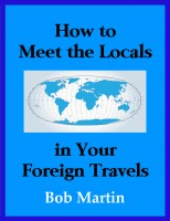 Bob Martin - How to Meet the Locals in Your Foreign Travels