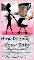Cover for 'How to Sell Your Baby: A Quick Guide to Promoting Your Book'