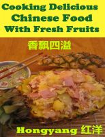 Cover for 'Cooking Delicious Chinese Food with Fresh Fruits - Recipes with Photos'