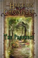 Cover for 'Bakkian Chronicles, Book I - The Prophecy'