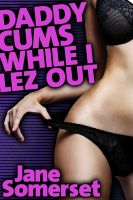 Cover for 'Daddy Cums While I Lez Out (Lesbian Taboo Sex - DADDY CUMS #3)'