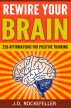 .Rewire Your Brain: 250 Affirmations for Positive Thinking by J.D. Rockefeller