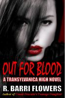 R. Barri Flowers - Out For Blood (Transylvanica High Series)