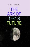 Cover for 'The Ark of 1984's Future'