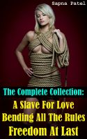 Cover for 'The Complete Collection: A Slave For Love, Bending All The Rules, Freedom At Last'