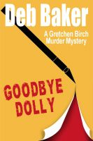 Cover for 'Goodbye Dolly: A Gretchen Birch Mystery'
