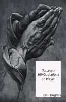 Cover for '(At Least) 109 Quotations on Prayer'