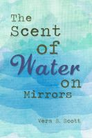 Cover for 'The Scent of Water on Mirrors'