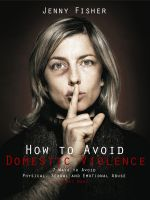 Cover for 'How to Avoid Domestic Violence: 7 Ways to Avoid Physical, Sexual and Emotional Abuse-Right Now!'