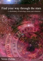 Cover for 'Find Your Way Through The Stars by Astrologer Veres Zoltan'