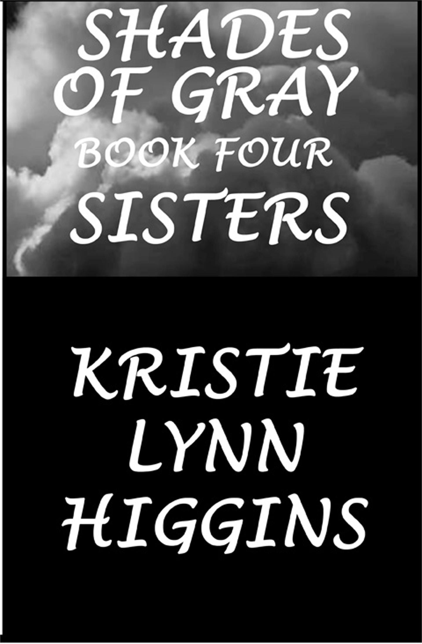 Kristie Lynn Higgins - #4 Shades of Gray- Sisters