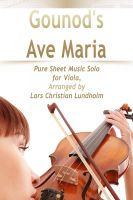 Cover for 'Gounod's Ave Maria Pure Sheet Music Solo for Viola, Arranged by Lars Christian Lundholm'