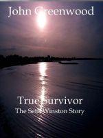 John Greenwood - True Survivor - The Seth Winston Story