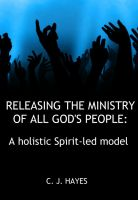 Cover for 'Releasing The Ministry Of All God's People: A holistic Spirit-led model'