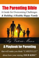 Cover for 'The Parenting Bible - A Guide for Overcoming Challenges and Building A Healthy & Happy Family!'