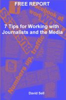 Cover for 'Free Report - 7 Tips For Working With Journalists And The Media'