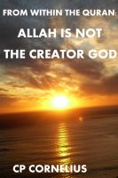 Cover for 'From within the Quran: Allah is not the Creator God'