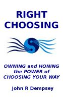 Cover for 'Right Choosing: Owning and Honing the Power of Choosing Your Way'