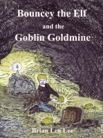 Cover for 'Bouncey the Elf and the Goblin Goldmine'