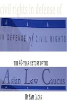 Cover for 'In Defense of Civil Rights: The 40 Year History of the Asian Law Caucus'